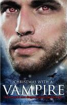 Christmas with a Vampire: WITH A Christmas Kiss AND The Vampire Who Stole Christmas AND Sundown AND Nothing Says Christmas Like a Vampire AND Unwrapped