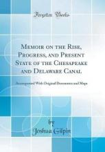 Memoir on the Rise, Progress, and Present State of the Chesapeake and Delaware Canal