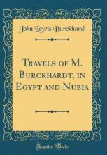 Travels of M. Burckhardt, in Egypt and Nubia (Classic Reprint)