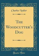 The Woodcutter's Dog (Classic Reprint)