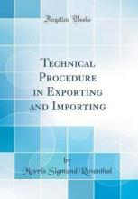 Technical Procedure in Exporting and Importing (Classic Reprint)