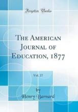 The American Journal of Education, 1877, Vol. 27 (Classic Reprint)