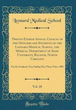 Twenty-Eighth Annual Catalog of the Officers and Students of the Leonard Medical School, the Medical Department of Shaw University, Raleigh, North Carolina, Vol. 28