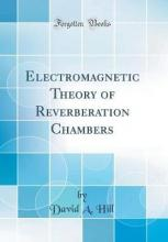 Electromagnetic Theory of Reverberation Chambers (Classic Reprint)