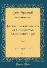 Journal of the Society of Comparative Legislation, 1906, Vol. 7