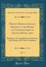 Twenty-Seventh Annual Report of the Board of Commissioners of Savings Banks, 1902, Vol. 1