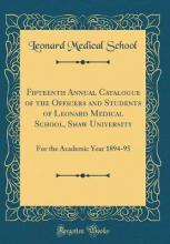 Fifteenth Annual Catalogue of the Officers and Students of Leonard Medical School, Shaw University