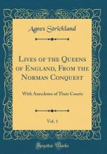 Lives of the Queens of England, from the Norman Conquest, Vol. 1
