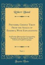 Proverbs, Chiefly Taken from the Adagia of Erasmus, with Explanations, Vol. 1