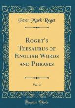 Roget's Thesaurus of English Words and Phrases, Vol. 2 (Classic Reprint)