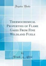 Thermochemical Properties of Flame Gases from Fine Wildland Fuels (Classic Reprint)