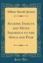 Sucking Insects and Mites Injurious to the Apple and Pear (Classic Reprint)