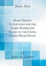 Road Design Guidelines for the Idaho Batholith Based on the China Glenn Road Study (Classic Reprint)
