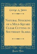 Natural Stocking of a Mile-Square Clear Cutting in Southeast Alaska (Classic Reprint)