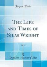 The Life and Times of Silas Wright, Vol. 2 (Classic Reprint)
