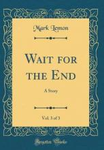 Wait for the End, Vol. 3 of 3