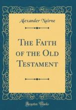 The Faith of the Old Testament (Classic Reprint)