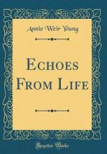 Echoes from Life (Classic Reprint)