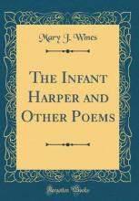 The Infant Harper and Other Poems (Classic Reprint)