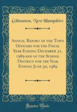 Annual Report of the Town Officers for the Fiscal Year Ending December 31, 1989 and of the School District for the Year Ending June 30, 1989 (Classic Reprint)