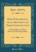 Free Parliaments, or an Argument on Their Constitution