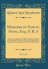 Memoirs of Samuel Pepys, Esq. F. R. S, Vol. 4 of 5