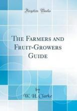 The Farmers and Fruit-Growers Guide (Classic Reprint)