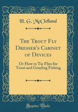 The Trout Fly Dresser's Cabinet of Devices