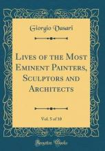 Lives of the Most Eminent Painters, Sculptors and Architects, Vol. 5 of 10 (Classic Reprint)