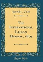 The International Lesson Hymnal, 1879 (Classic Reprint)