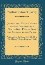 Journal of a Second Voyage for the Discovery of a North-West Passage from the Atlantic to the Pacific