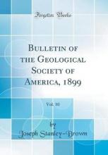Bulletin of the Geological Society of America, 1899, Vol. 10 (Classic Reprint)