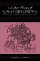 A Short History of Russia's First Civil War