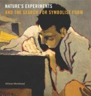 Nature's Experiments and the Search for Symbolist Form