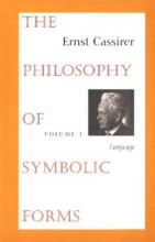The The Philosophy of Symbolic Forms: The Philosophy of Symbolic Forms Language Volume 1