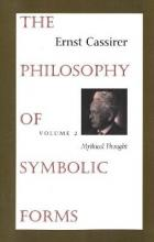 The The Philosophy of Symbolic Forms: The Philosophy of Symbolic Forms Mythical Thought Volume 2