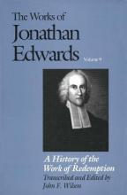 The The Works of Jonathan Edwards: The Works of Jonathan Edwards, Vol. 9 History of the Work of Redemption Volume 9