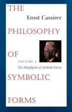 The The Philosophy of Symbolic Forms: The Philosophy of Symbolic Forms The Metaphysics of Symbolic Forms Volume 4