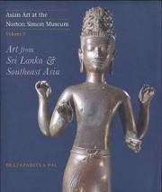 Asian Art at the Norton Simon Museum: Art from Sri Lanka and Southeast Asia Volume 3