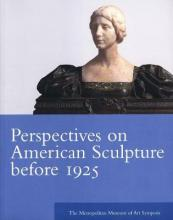 Perspectives on American Sculpture Before 1925