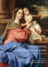 Politics, Transgression, and Representation at the Court of Charles II