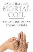 Mortal Coil : A Short History of Living Longer