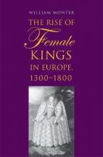 The Rise of Female Kings in Europe, 1300-1800