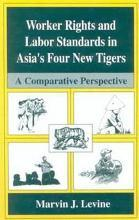 Worker Rights and Labor Standards in Asia's Four New Tigers