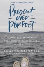 Present Over Perfect: Leaving Behind Frantic For A Simpler, More SoulfulWay Of Living