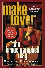 Make Love! the Bruce Campbell Way