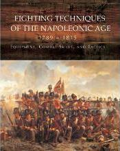 Fighting Techniques of the Napoleonic Age 1792-1815