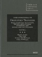 Cases and Materials on Gratuitous Transfers, Wills, Intestate Succession, Trusts, Gifts, Future Interests, and Estate and Gift Taxation