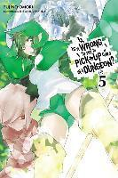 Is it Wrong to Try to Pick Up Girls in a Dungeon?: (Novel) Vol. 5