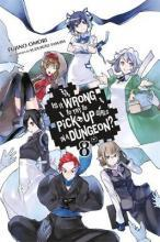 Is it Wrong to Try to Pick Up Girls in a Dungeon?: (Novel) Vol. 8